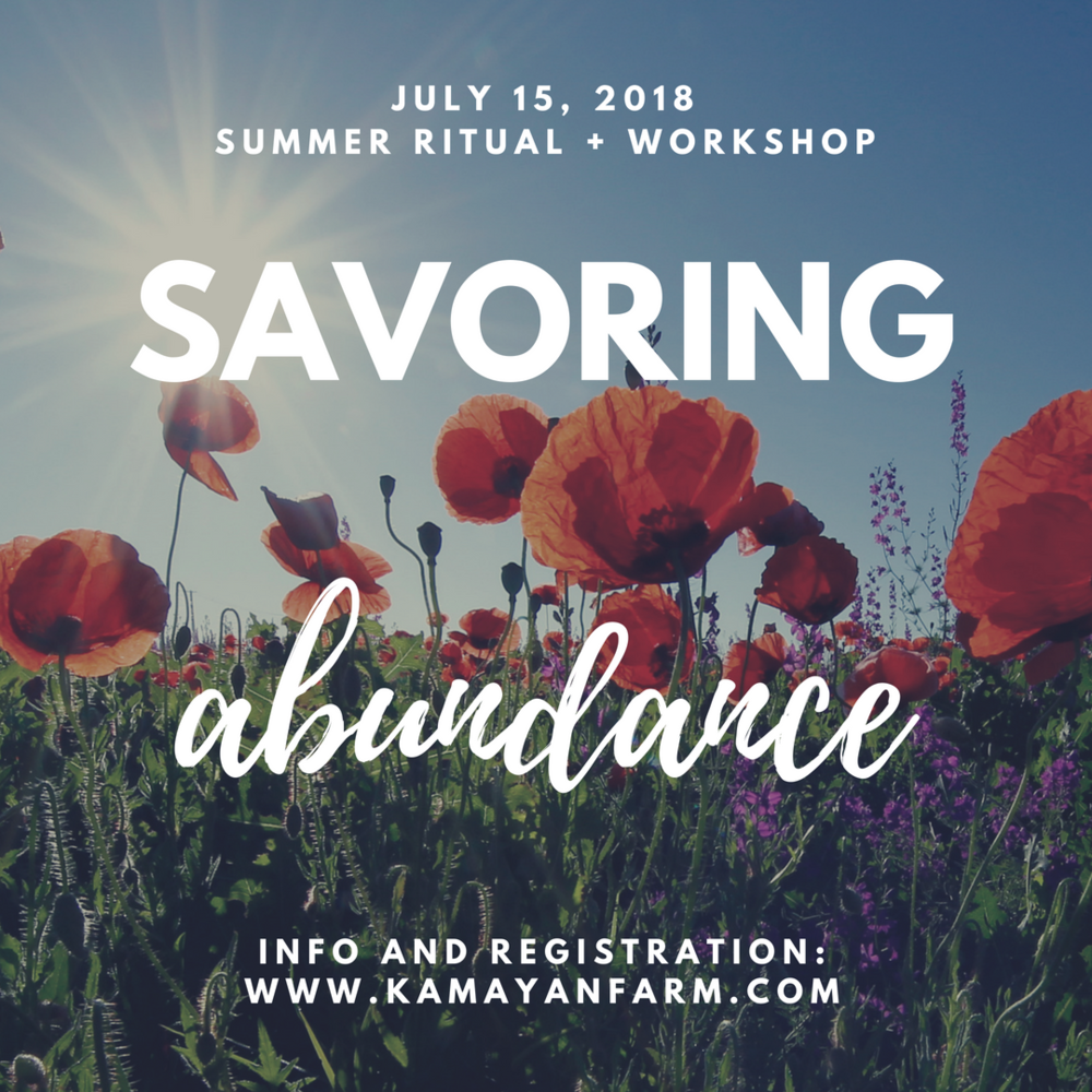 """Savoring Abundance"" Sunday, July 15, 2018 10:30 AM- 3:30 PM at  Kamayan Farm  (map)  In this daylong workshop, we will explore how to engage in meaningful, mutual relationship with land and plants during the season of abundance and work with the summer's energy of fire. We'll offer some foundational practices of ritual, consent, and communication while learning techniques savoring the harvest, assess summer's relationship to our bodies, and make flower essences.   For full details and registration visit  Kamayanfarm.com   This workshop is the Summer portion of a year-long series that unfolds over all four seasons called ""Land As Body"" . Workshops can be taken as one-offs or purchased with the whole series.  Cost: Sliding Scale, sliding scale of $80-120 per workshop or $320-$480 for the entire series. We have one low cost ticket left for the summer session, to utilize the low cost ticket option please contact me via phelicia@queenandcrow.com ."