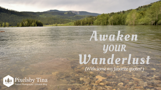 awaken your wanderlust with my favorite travel quotes - nature photography & lifestyle blog - Pixels by Tina