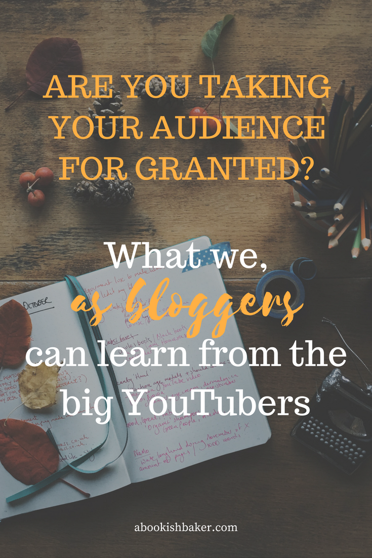 Are you taking your audience for granted? What can we, as bloggers, writers and creatives, learn from the big YouTubers?