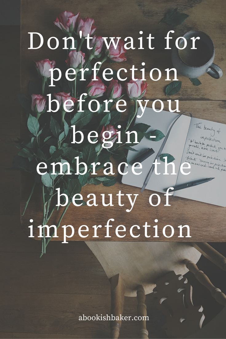 don't wait for perfection - embrace the beauty of imperfection