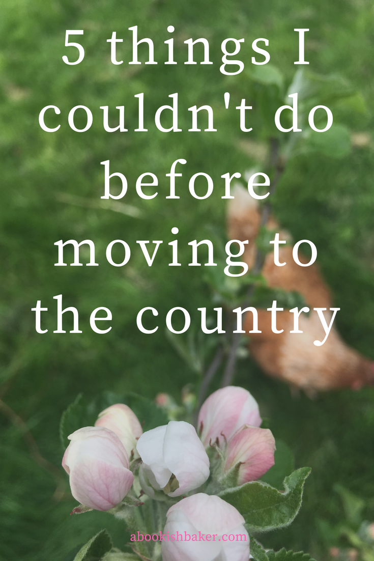 5 things I couldn't do before moving to the country