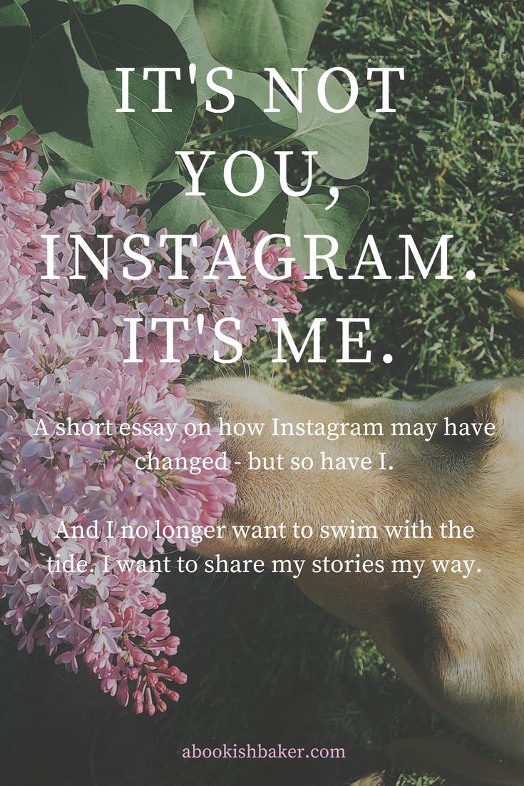 It's not you, Instagram. It's me.
