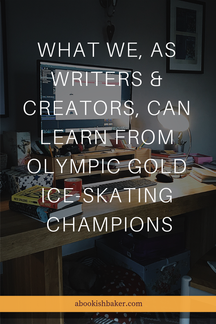 What we, as writers & creators, can learn from Olympic Gold Ice-Skating Champions