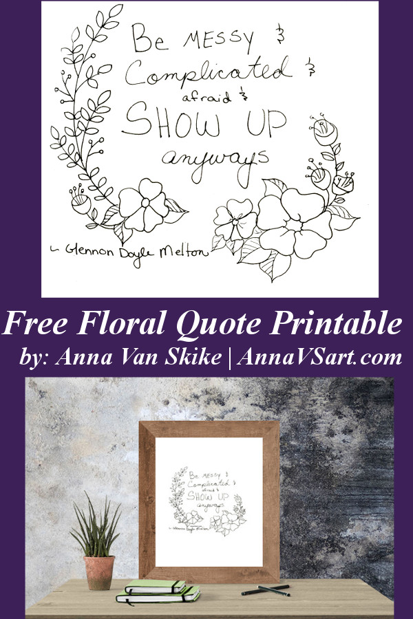 Free floral quote printable by anna van skike at annavsart.com