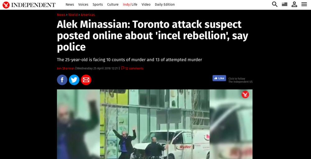 "Image description: Headline from  The Independent  on April 25th, 2018. Reads: ""Alek Minassian: Toronto attack suspect posted online about 'incel rebellion', say police."" Features a grainy image of Minassian being arrested."