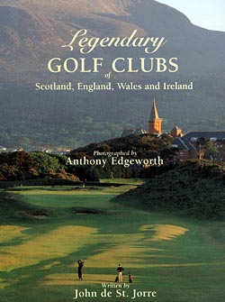 Legendary Golf Clubs of Scotland, England, Wales and Ireland