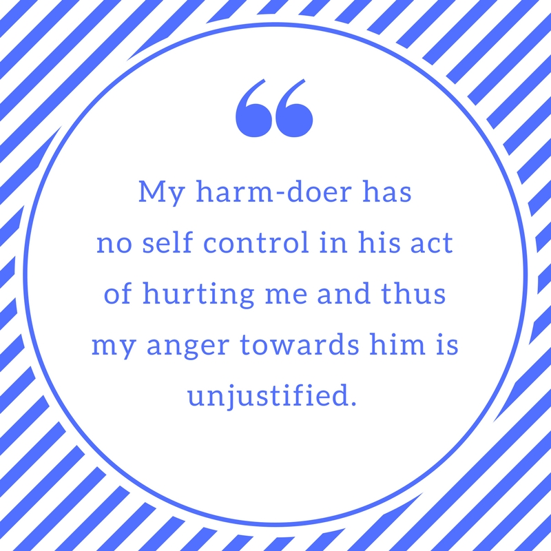He who hurts me did not choose to hurt me. His afflictions did. He is a victim of his affliction too. (2).jpg