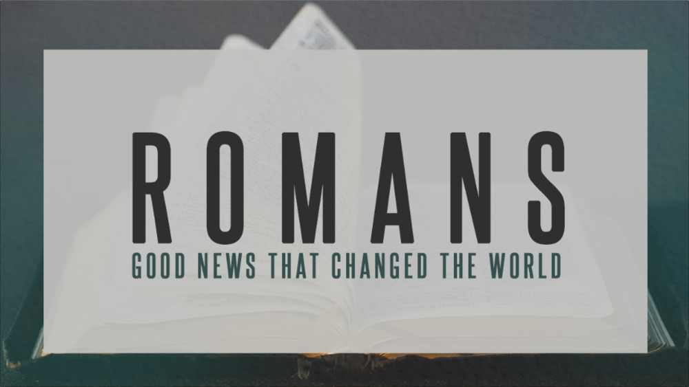 Romans: Good News that Changed the World - Pastor Dave Lescalleet