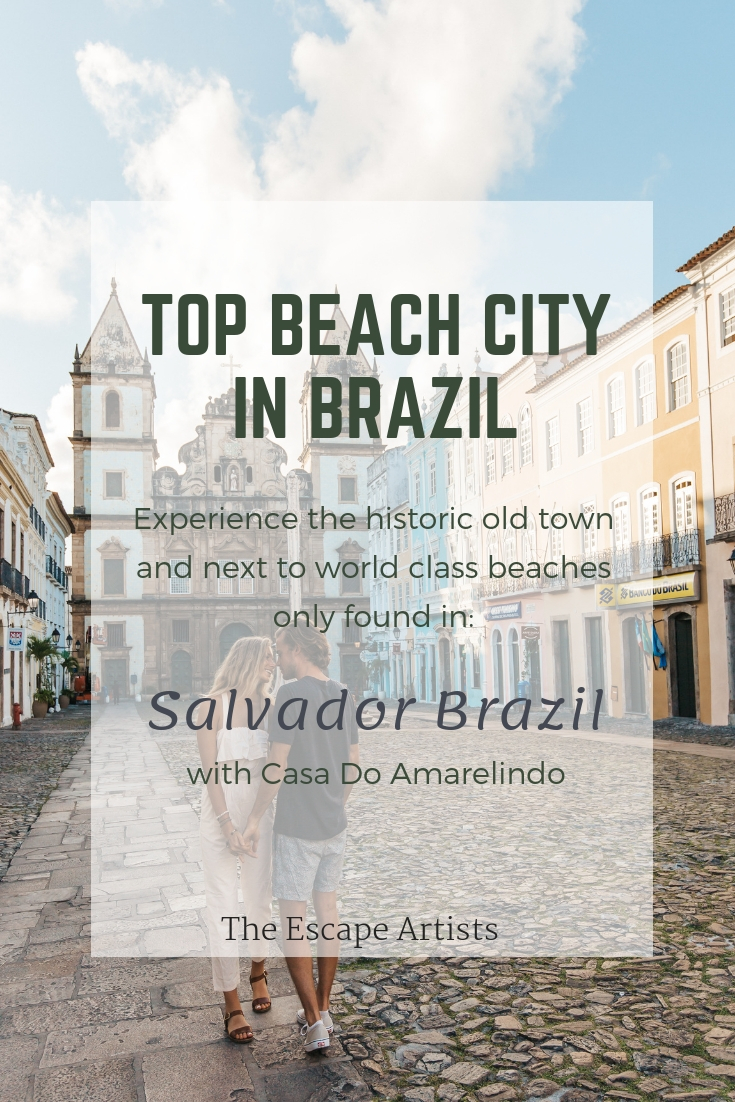 Top Cities to Visit in Brazil:  Salvador Brazil - Complete travel guide - The Escape Artists