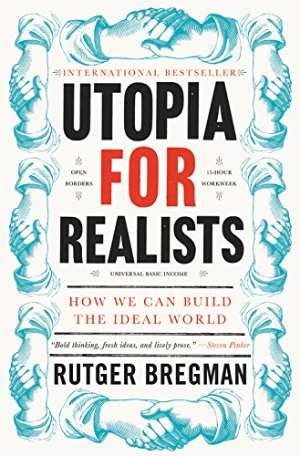 Utopia for Realists: How We Can Build the Ideal World  by Rutger Bregman