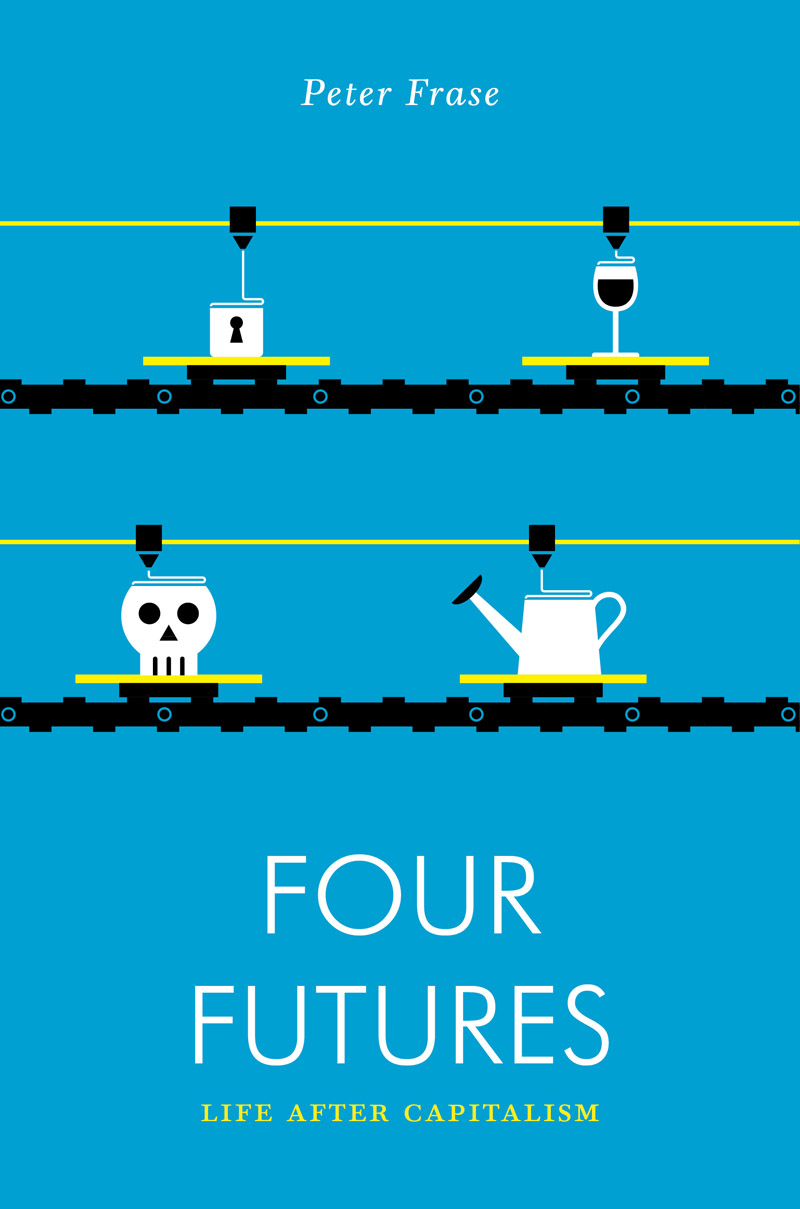 Four Futures: Life After Capitalism  by Peter Frase