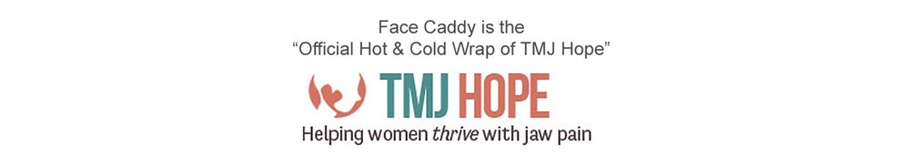 """TMJ Hope is one of the most active organizations for those suffering with TMJD, or Temporomandibular Joint Disorder. Face Caddy is the """"Official Hot and Cold Wrap of TMJ Hope."""""""