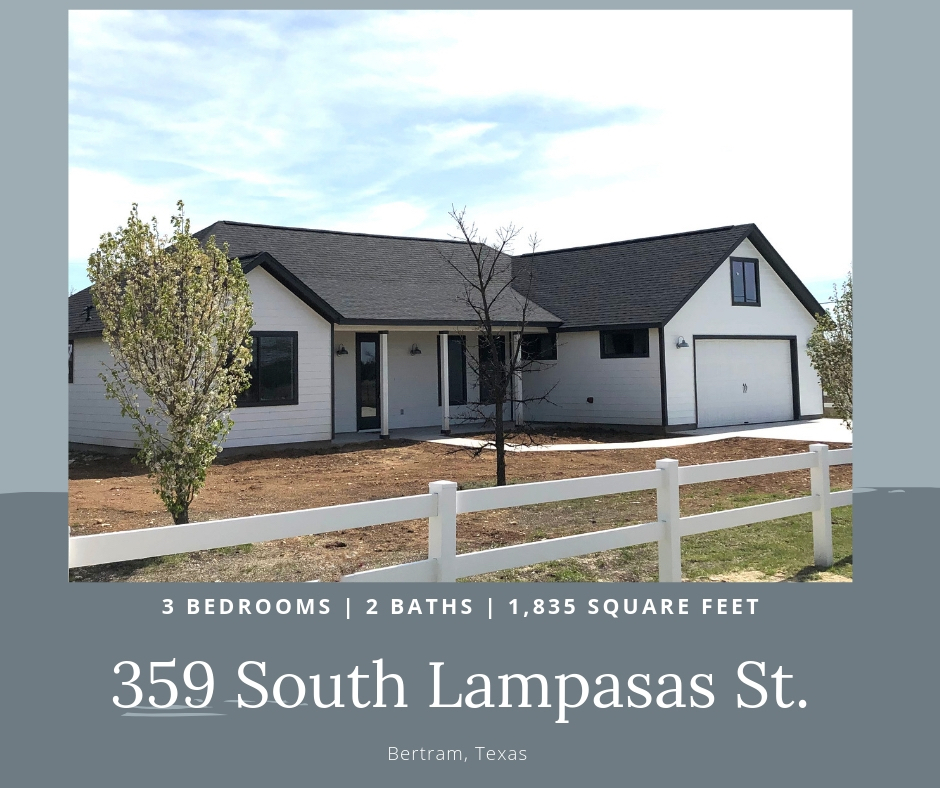359 South Lampasas St. Bertram, TX - UNDER CONTRACT3 bedrooms | 2 baths | 1,835 square feet farmhouse design on 1/3 acre lot in Historic Old Town Bertram.