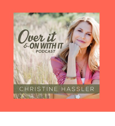 Christine Hassler's Over it and On With It Podcast - Christine is a masterful coach and hearing her help people see a solution to their problems is always helpful and applicable to something in my own life.