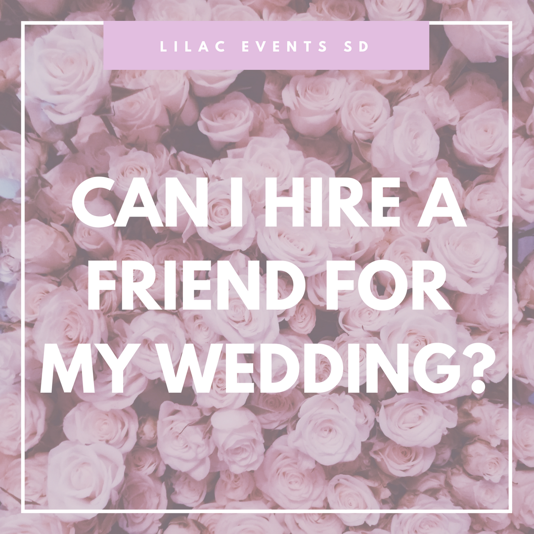 Can I Hire a Friend for My Wedding? — Lilac