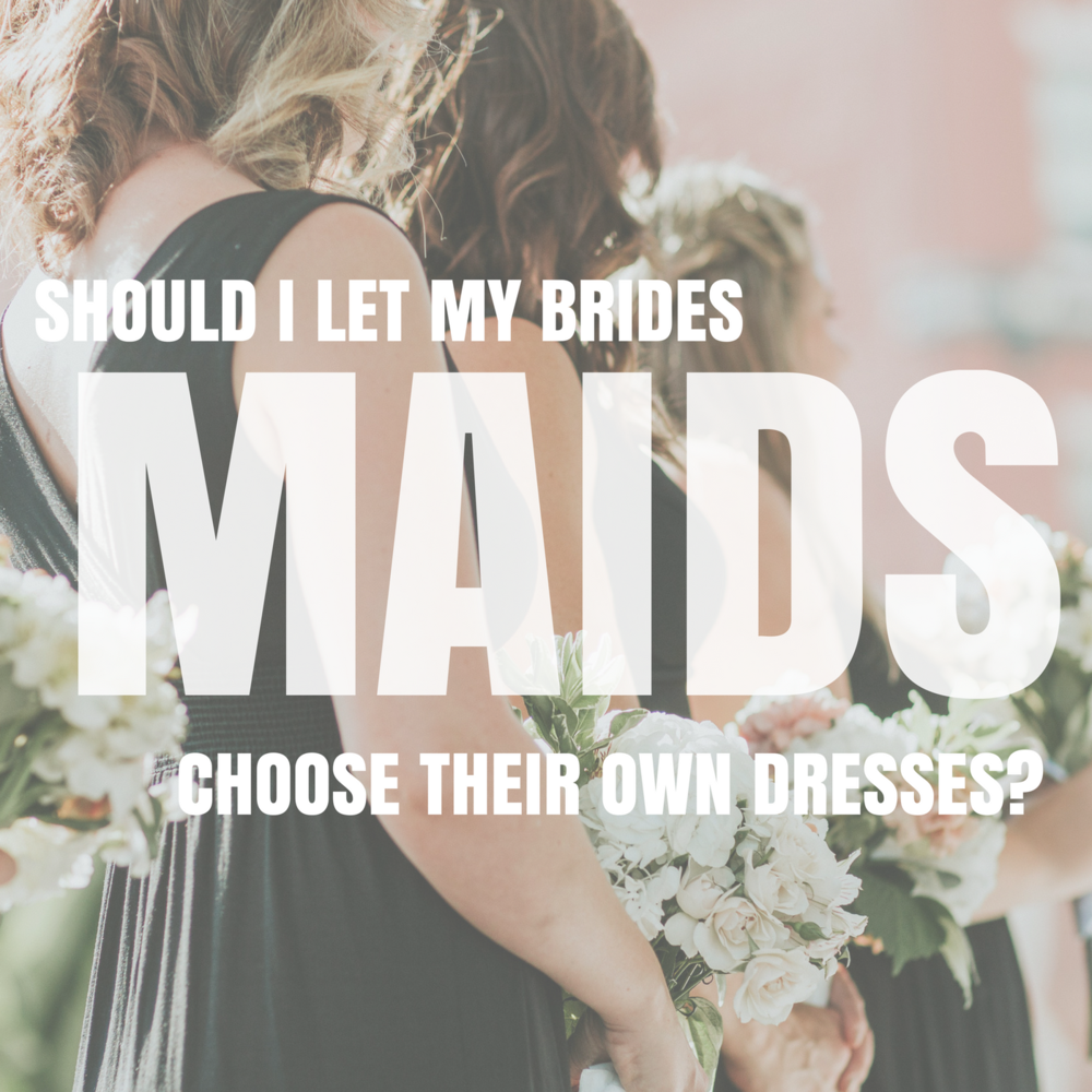 Should I Let My Bridesmaids Choose Their Own Dresses? — Lilac