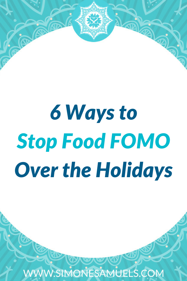 6 Ways to Stop Food Fomo Over the Holidays| Intuitive Eating