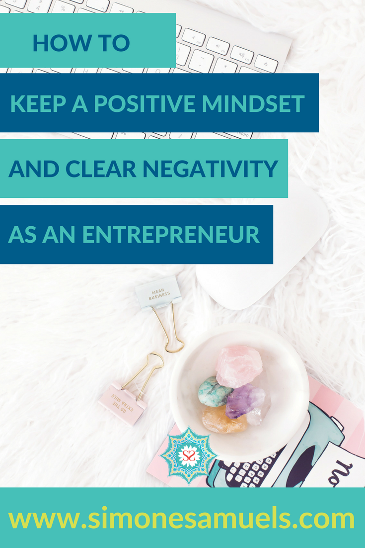 How to Keep a Positive Mindset and Clear Negativity As an Entrepreneur
