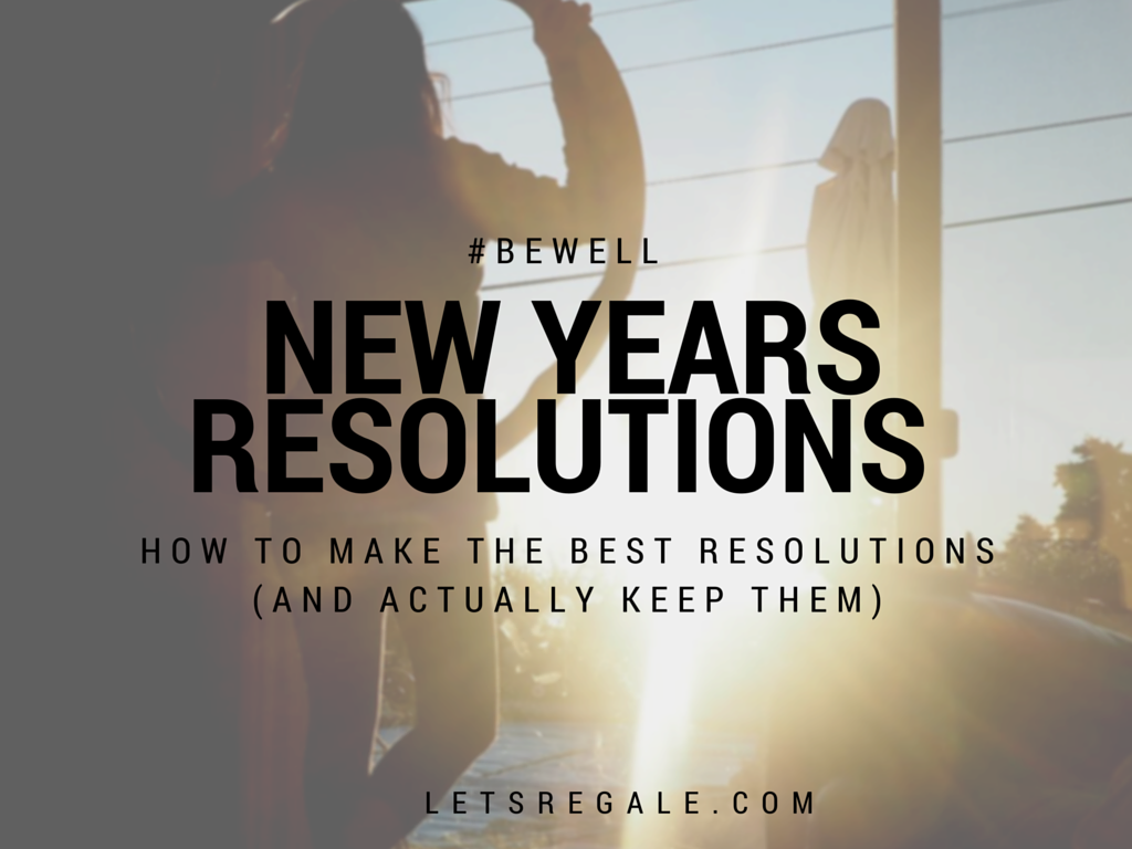 How To Make The Best Resolutions letsregale.com