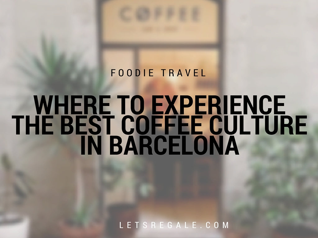 Where To Experience The Best Coffee Culture in Barcelona