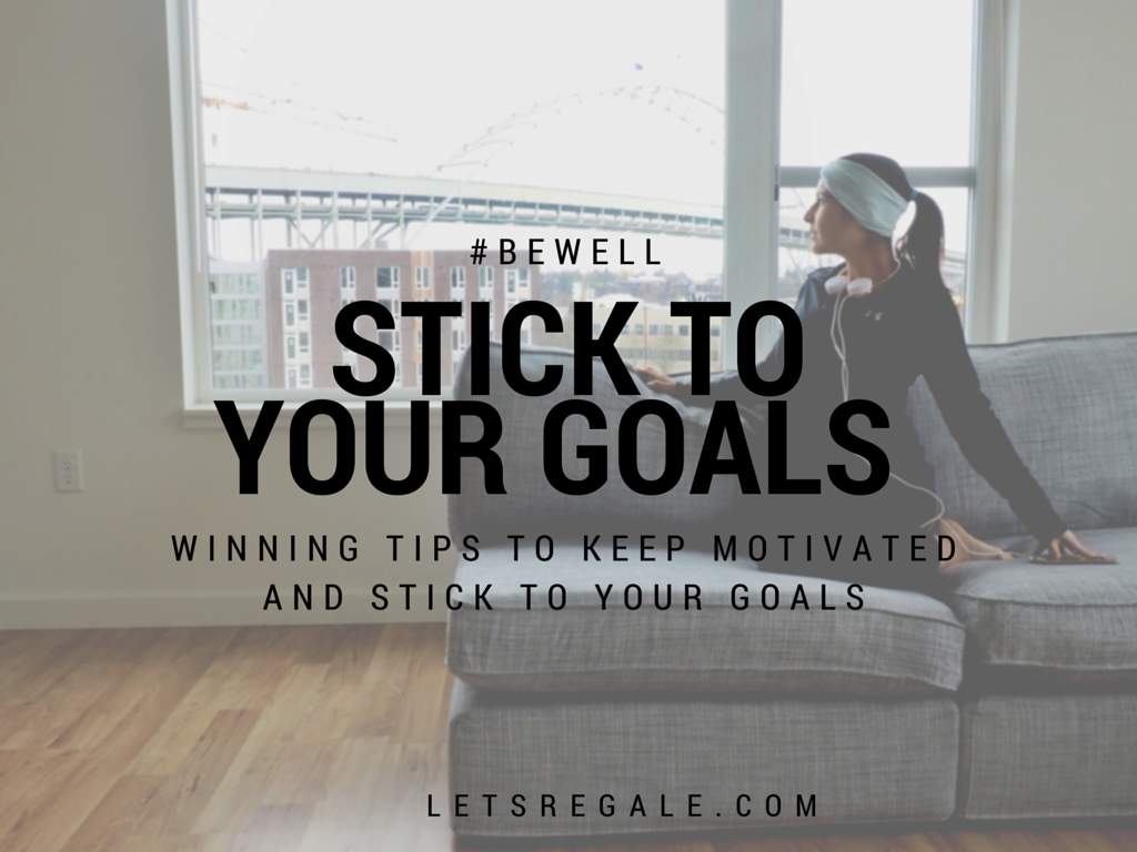 Winning Tips To Keep Motivated and Stick To Your Goals letregale.com