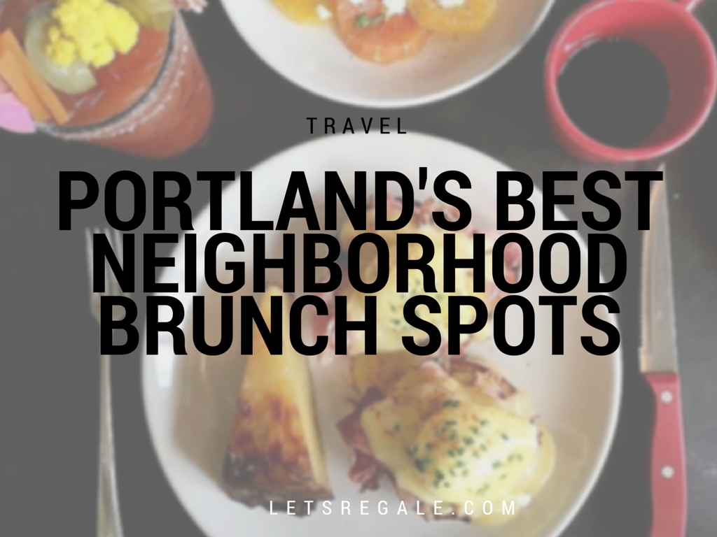 Portland's Best Neighborhood Brunch Spots letsregale.com