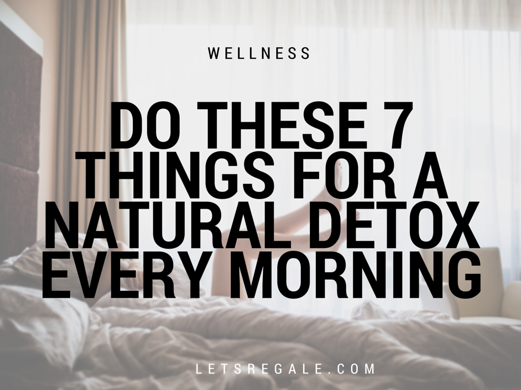 Do These 7 Things for a Natural Detox Every Morning