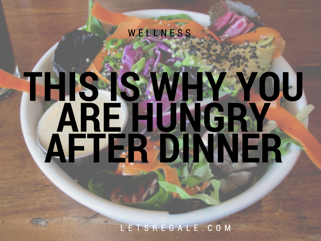 Reasons You Are Still Hungry After Dinner letsregale.com