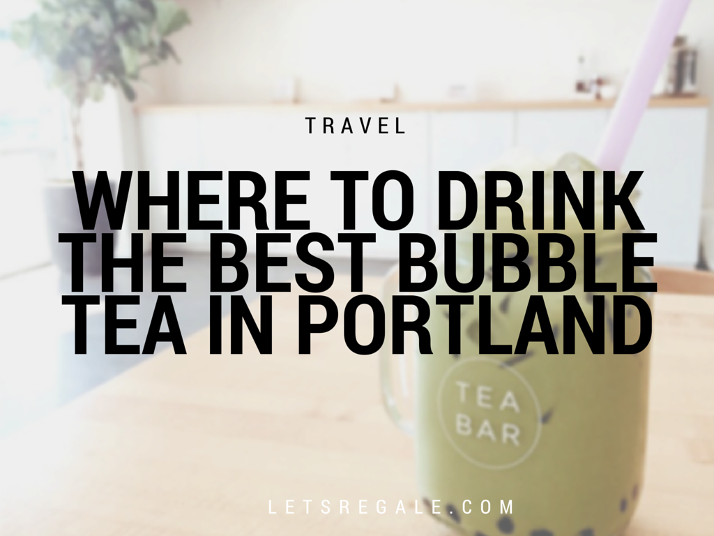 Where To Drink The Best Bubble Tea in Portland letsregale.com