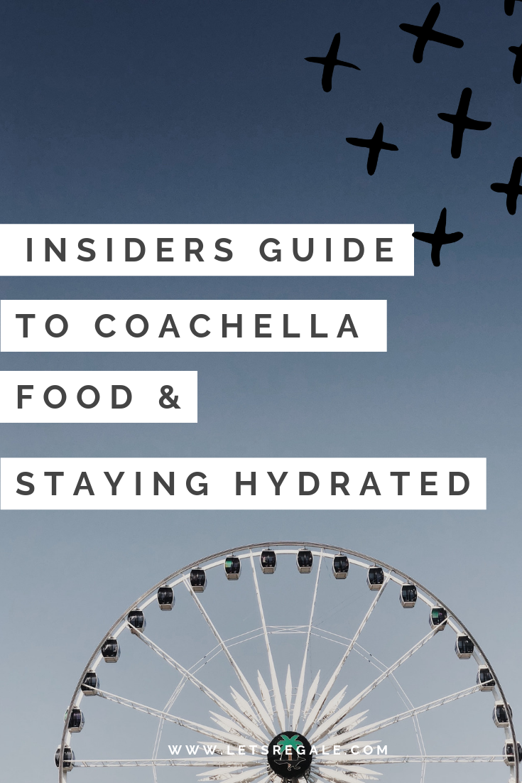 Insiders Guide To Coachella Food and Staying Hydrated  - www.letsregale.com .png