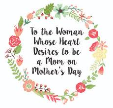 Mothers Day-To the Woman whose heart desires to be a mom.jpeg