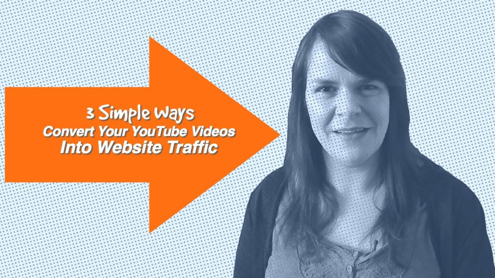 3 Simple Ways to Convert Your YouTube Videos Into Website Traffic -