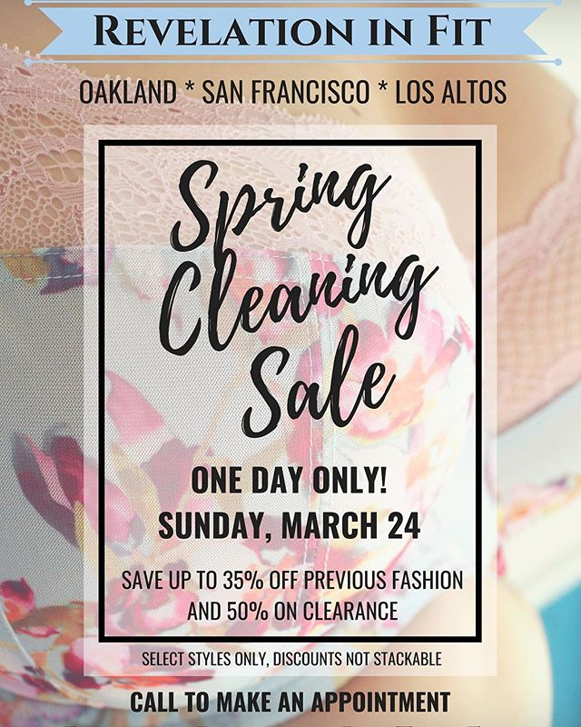 This Sunday, March 24th, is our annual Spring Cleaning Sale!!! One day only, across all three of our locations, enjoy 35% off previous fashion styles and 50% off the original price of any clearance items! Call today to book your appointment, because slots are filling up fast! . . . . . #revelationinfit #revelation #demystifyingthedd #oakland #sanfrancisco #losaltos #bodypositivity #bras #brasthatfit #brafitting #brafashion #intimates #lovelingerie #lingeriestore #confident #loveyourbody #beautybeyondsize #lovetheskinyourein  #knowyourbody #selflove #educateyourself #selfcare #treatyoself #boutiqueshopping #shopsmall #sale #discount #brasale