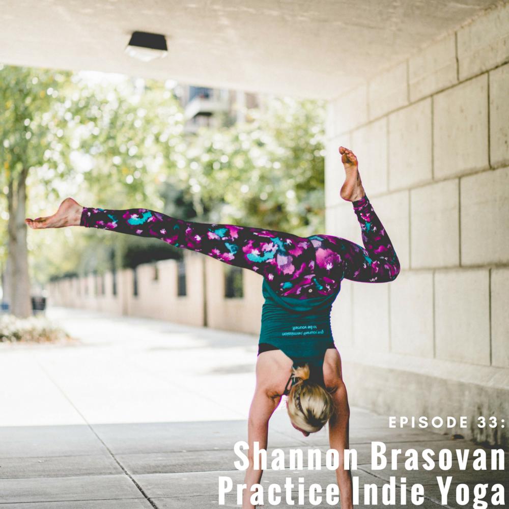 Episode 33: Shannon Brasovan, Practice Indie Yoga -