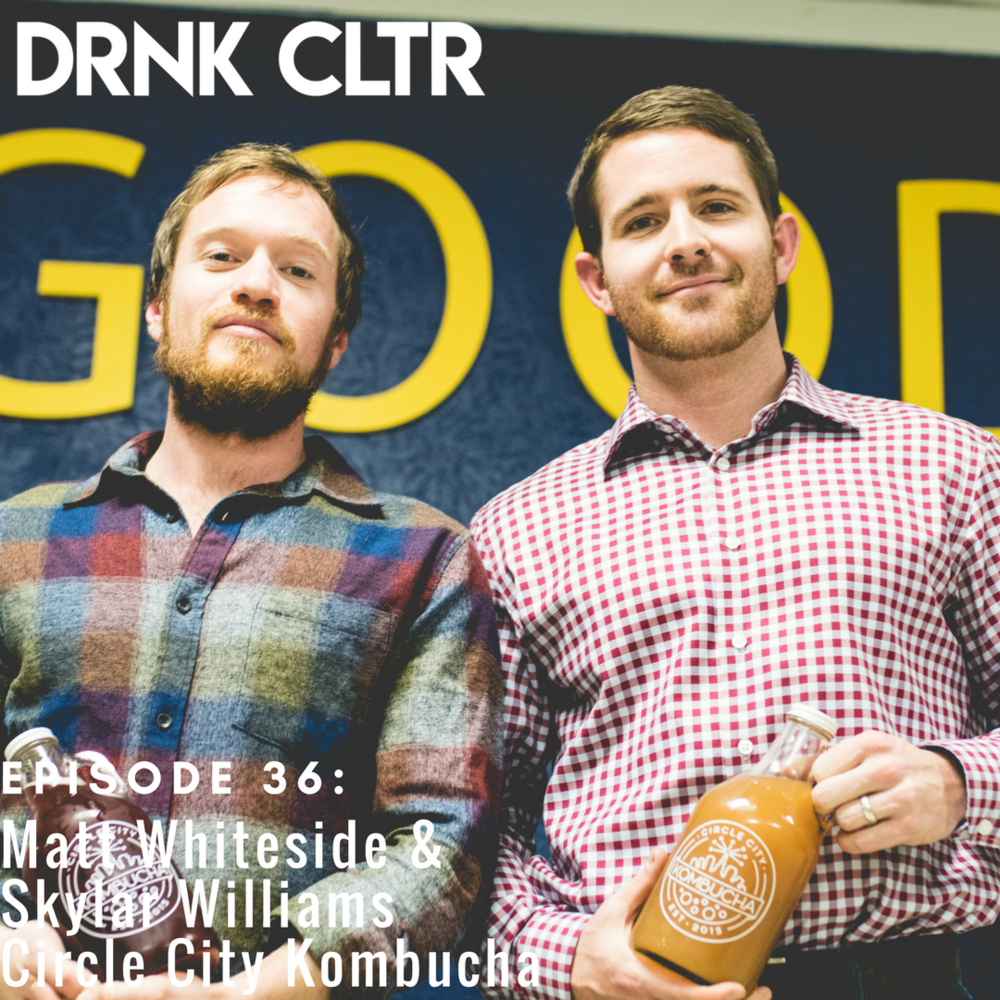 Episode 36: Matt Whiteside & Skylar Williams, Circle City Kombucha -