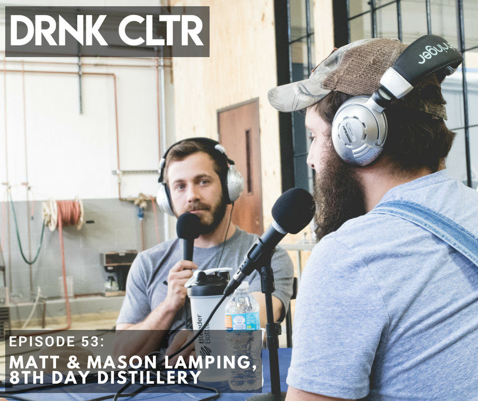 Episode 53: Matt & Mason Lamping, 8th Day Distillery -