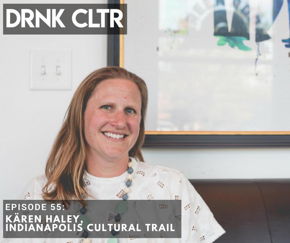 Episode 55: Kären Haley, Indianapolis Cultural Trail -