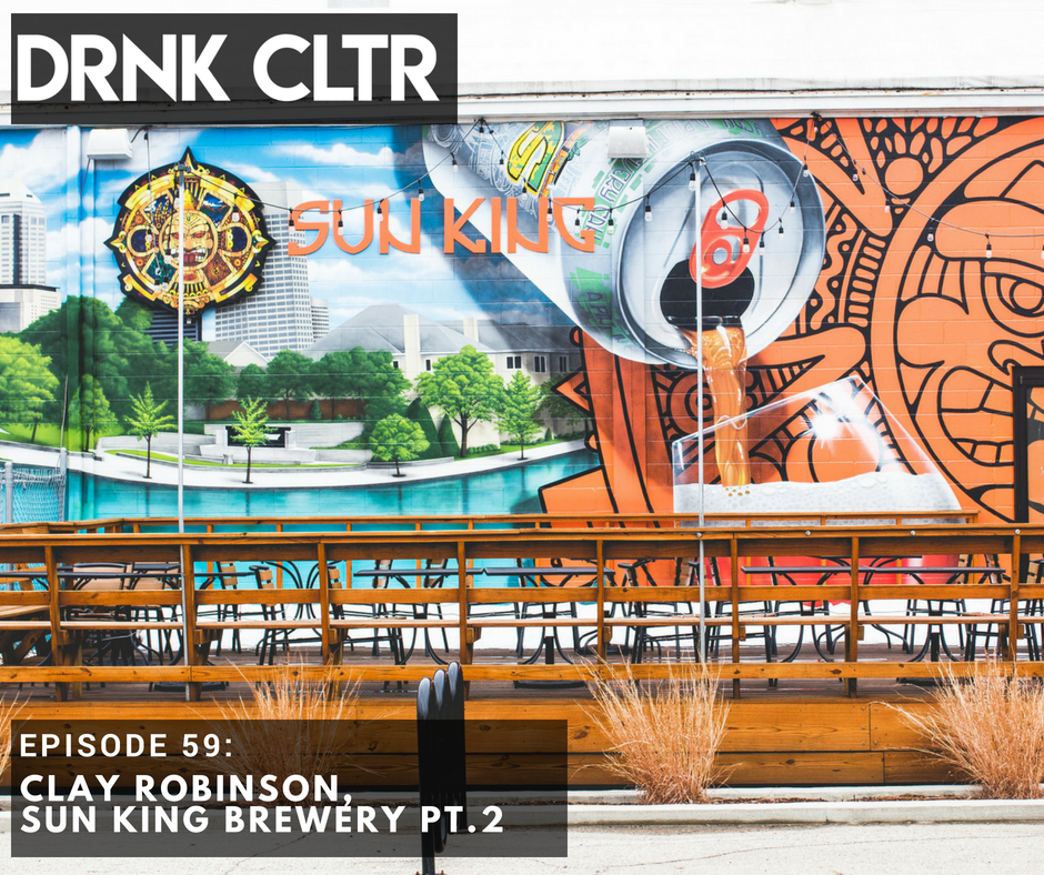 Episode 59: Clay Robinson, Sun King Brewery Pt. 2 -