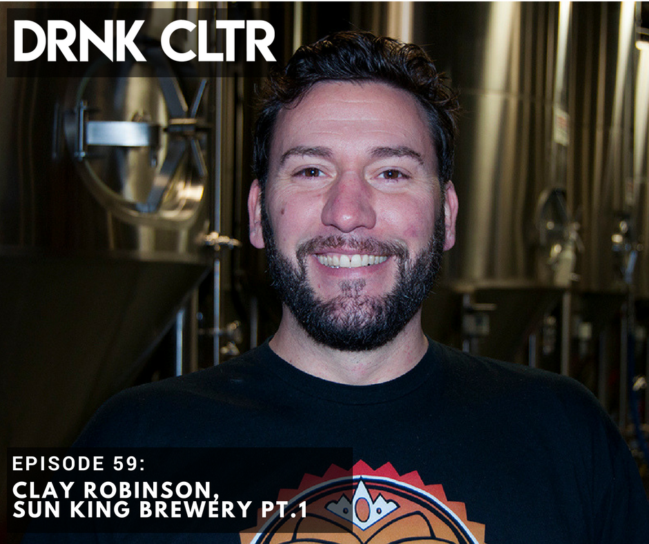 Episode 59: Clay Robinson, Sun King Brewery Pt. 1 -