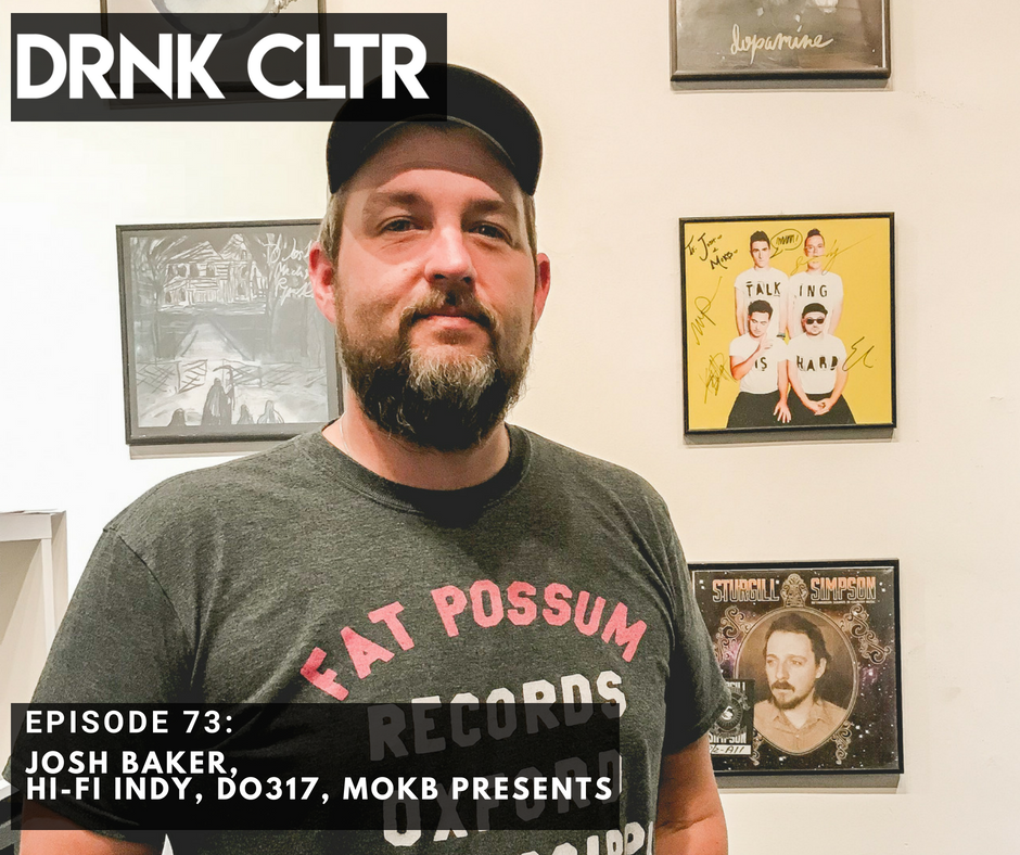 Episode 73: Josh Baker, Hi-Fi Indy, Do 317, MOKB Presents -