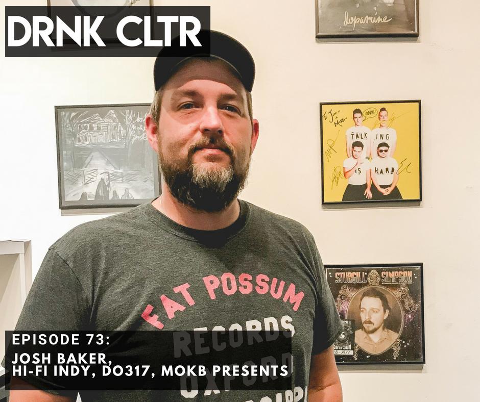 Episode 73: Josh Baker, Hi-Fi Indy, Do 317, MOKB Presents -