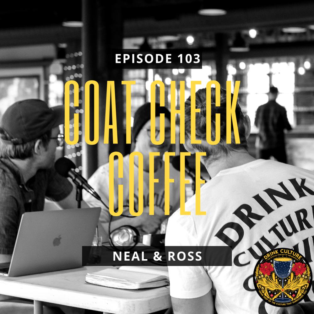 Episode 103: Coat Check Coffee / Provider, Neal Warner & Ross Bemis -