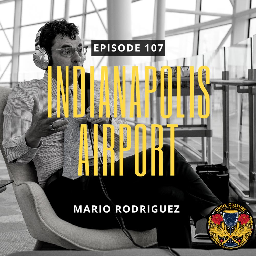 Episode 107: Indianapolis International Airport, Mario Rodriguez -