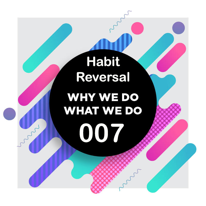 007 | Five Steps to Change Your Habits | Why We Do What We Do