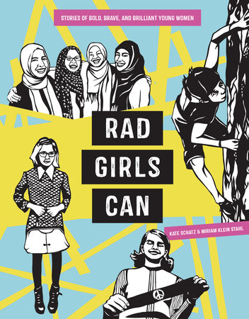 Rad Girls Can: Stories of Bold, Brave, and Brilliant Young Women