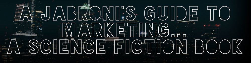 A Jabroni's Guide to Marketing ... A Science Fiction Book