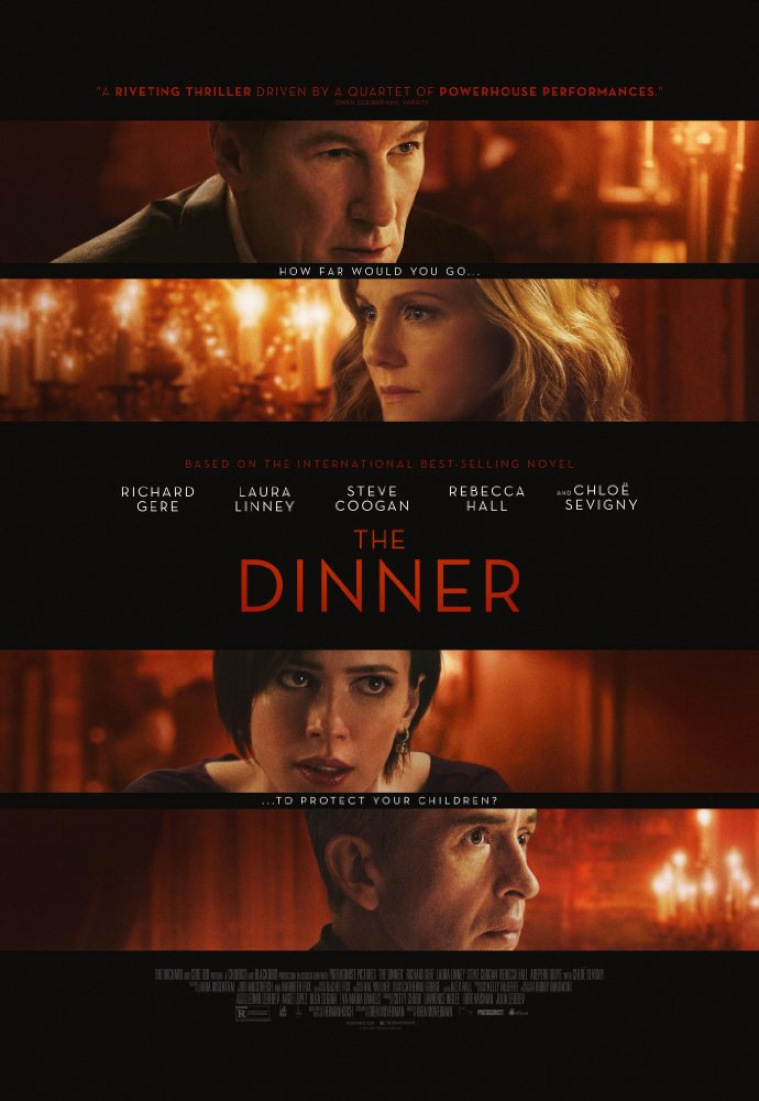 The Dinner  Feature Film Director: Oren Moverman Starring: Richard Gere, Chloë Sevigny, Laura Linney, and Steven Coogan