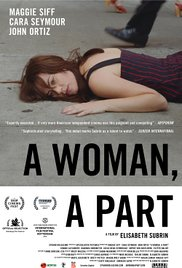 A Woman, A Part   Feature Film Director: Elisabeth Subrin Producer: Scott Macaulay Starring Maggie Siff