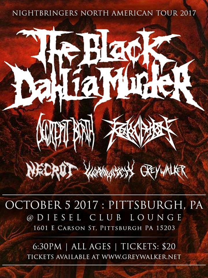 CLICK IMAGE ABOVE TO BUY TICKETS NOW!  Big Bash Entertainment & AMPD Group present... The Black Dahlia Murder ============================= Diesel Club Lounge - Pittsburgh ============================= Thursday, October 5, 2017 //6:30PM // All Ages Nightbringers Tour Plus Decrepit Birth, Revocation. Necrot, Wormwitch & Greywalker CLICK IMAGE ABOVE TO BUY TICKETS NOW!