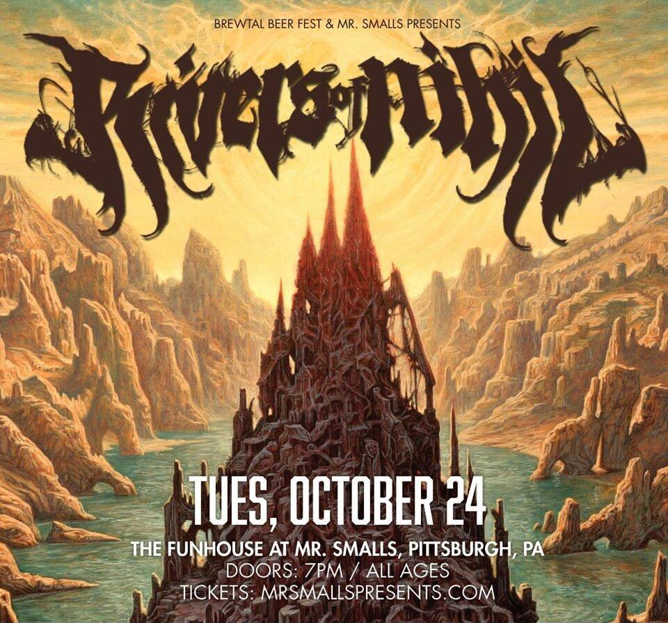 Brewtal Beer Fest & Mr. Smalls Presents Rivers of Nihil with special guests Post Mortal Possession, Victims of Contagion &Everyone Hates Everything Tue, October 24, 2017 Doors: 7:00 pm / Show: 8:00 pm The Funhouse at Mr. Smalls Pittsburgh, PA TICKETS: $10.00 - $12.00 Tickets on sale now - ticketfly.com! This event is all ages